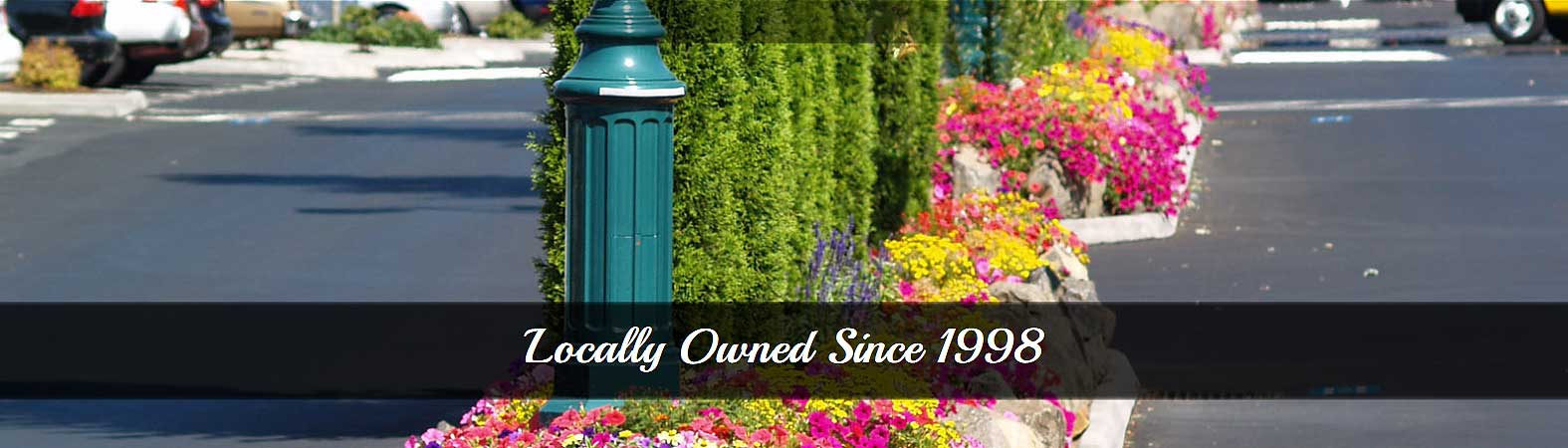 Locally Owned Since 1998